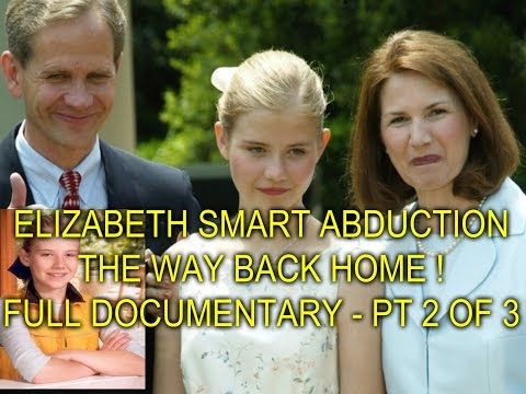 ELIZABETH SMART ABDUCTION  THE WAY BACK HOME !  FULL DOCUMENTARY  PT 2 OF 3