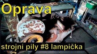 Oprava strojní pily #8 lampička