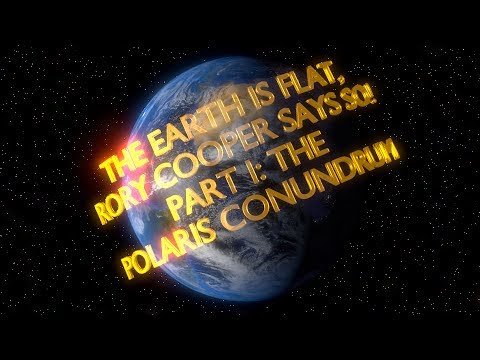 The Earth Is Flat, Rory Cooper Says So! Part I: The Polaris Conundrum. thumbnail