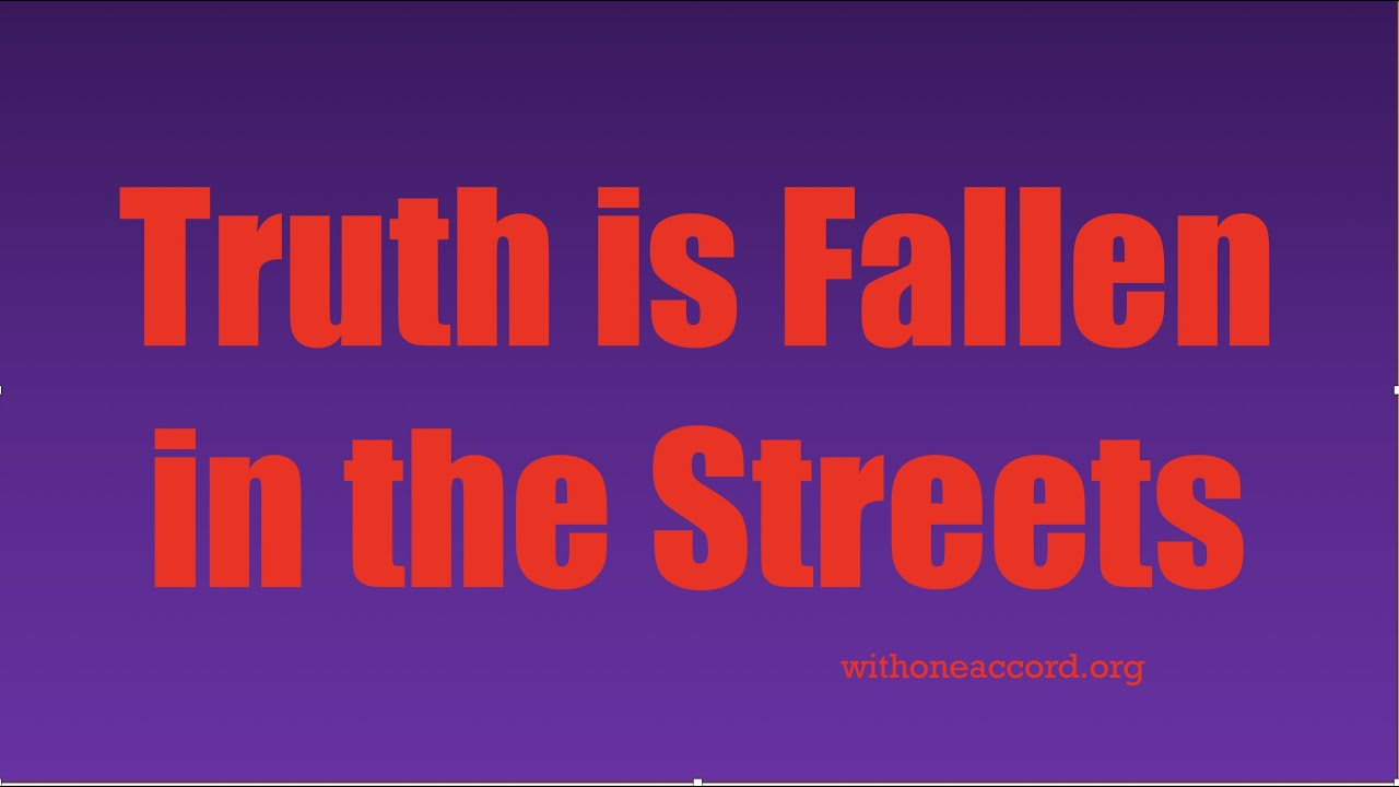 TRUTH IS FALLEN IN THE STREETS! (Why Critical thinking a must in these times of willful deceit)