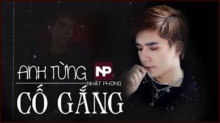 NHẬT PHONG - Anh Từng Cố Gắng | Official MV