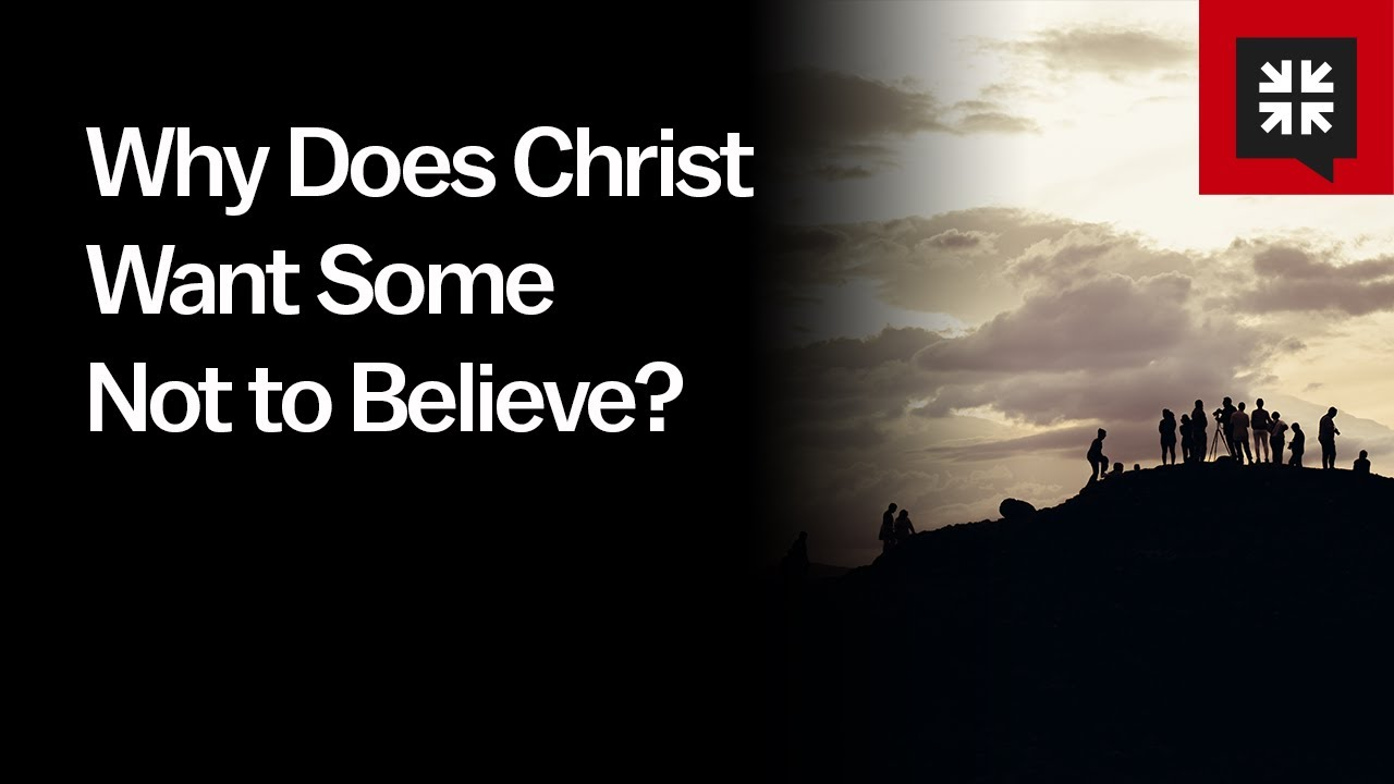 Why Does Christ Want Some Not to Believe? // Ask Pastor John