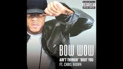 Bow Wow Ft. Chris Brown - Ain't Thinkin' 'Bout You (Extended Version)
