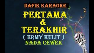 Pertama dan Terakhir (Karaoke)  Ermy kulit ,Nada Cewek G#