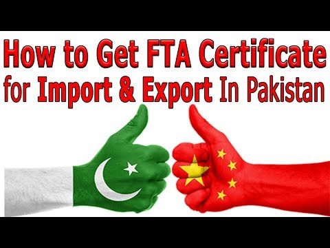 How To Get FTA Certificate (China Free Trade Agreement) For Import & Export In Pakistan