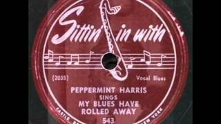 Peppermint Harris - My Blues Have Rolled Away