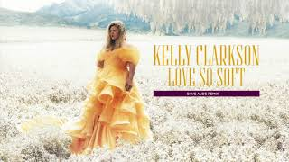 Kelly Clarkson Love So Soft Dave Aude Remix Official