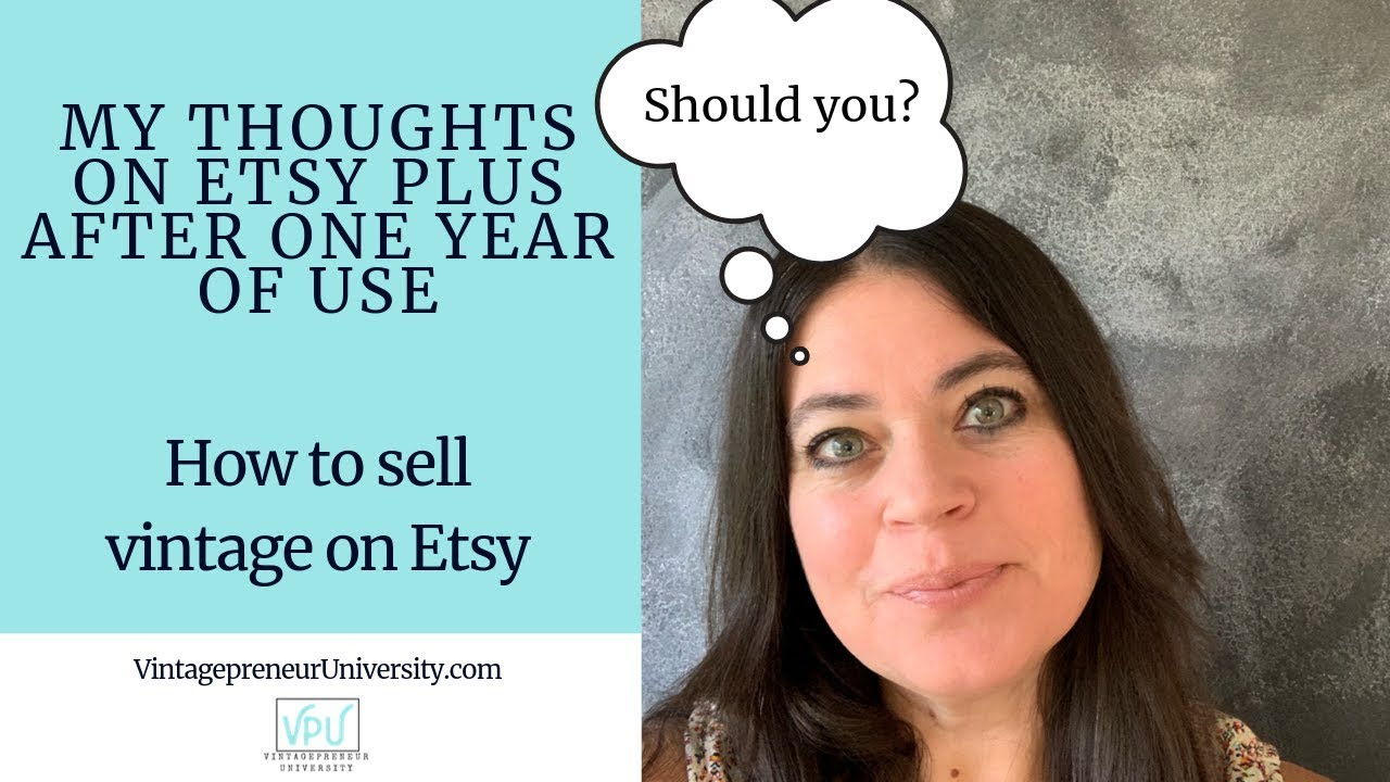 My Thoughts On Etsy Plus After One Year Of Use: How To Sell Vintage On Etsy