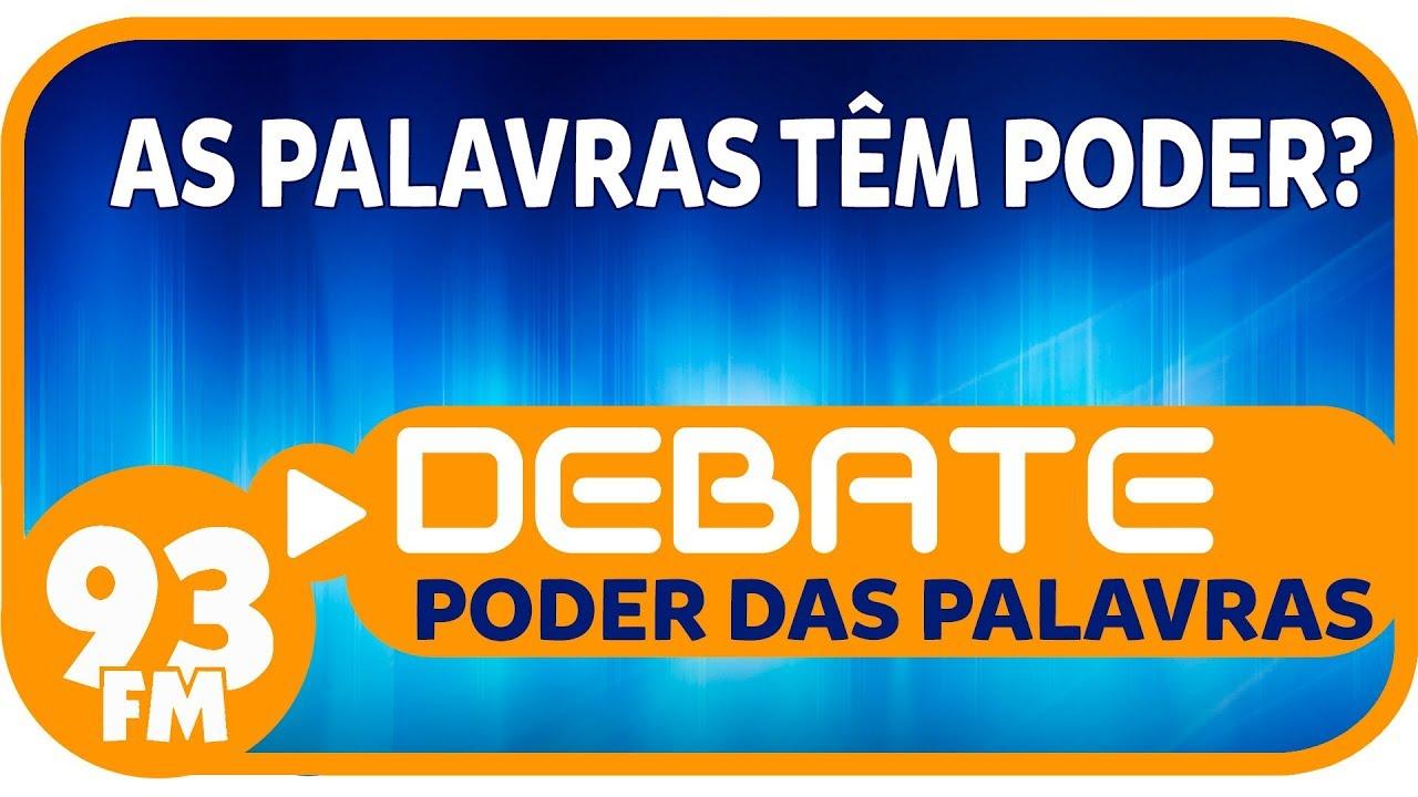 Poder das Palavras - As palavras têm poder? - Debate 93 - 27/03/2019
