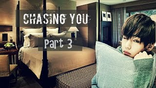 [FF] BTS KIM TAEHYUNG [CHASING YOU- PART 3]