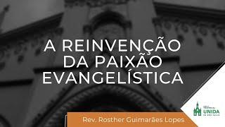 IPBLive - A reinvenção da paixão evangelística - Rev. Rosther Guimarães Lopes