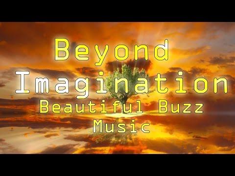 Beyond Imagination - Beautiful Buzz Music