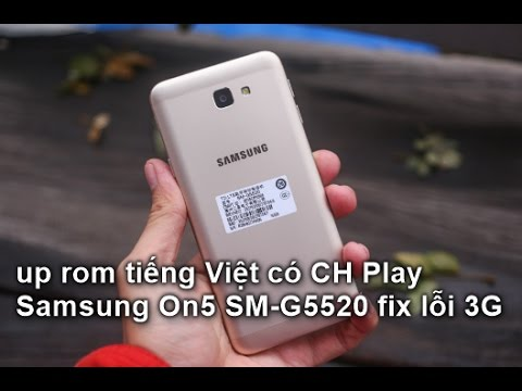 sm g5520 2016 سامسونگ HD up rom tieng Viet co CH Play Samsung On5 2016 SM-G5520 ...