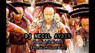 Dj Necil Aydın - Shaman's Scent (Ethnic House Set 2019)