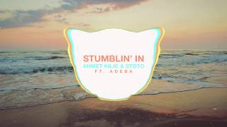 Ahmet Kilic & Stoto ft.  Adeba - Stumblin In (Original Mix)