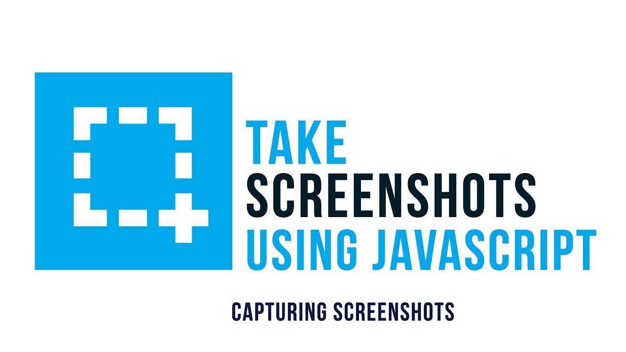 Take Screenshots using Javascript : Capturing