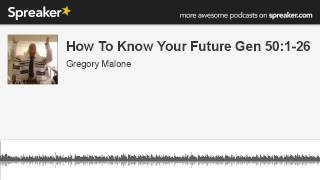How To Know Your Future Gen 50:1-26 (made with Spreaker)