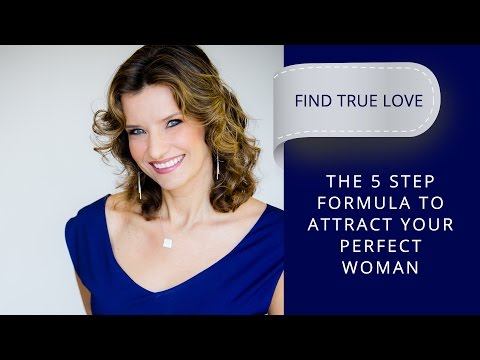 5 STEP FORMULA TO ATTRACT YOUR PERFECT WOMAN!