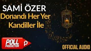 Sami Özer - Donandı Her Yer Kandiller İle ( Official Audio )