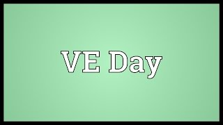 VE Day Meaning