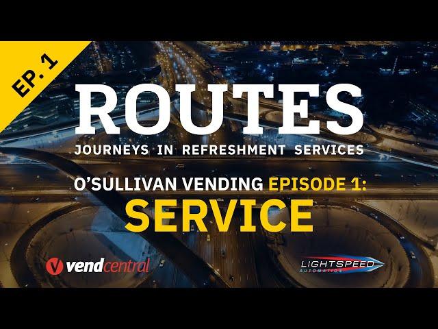 ROUTES O'Sullivan Vending Episode One: Service