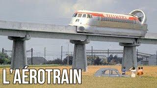L'Aérotrain - L'Hyperloop français avant le TGV