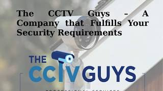 The CCTV Guys – A Company that Fulfills Your Security Requirements