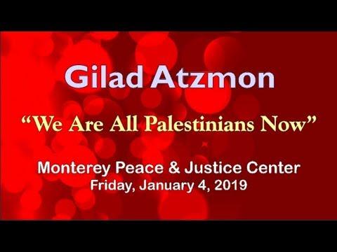 "Gilad Atzmon- ""We're All Palestinians Now"" Monterey 1/4/2019"