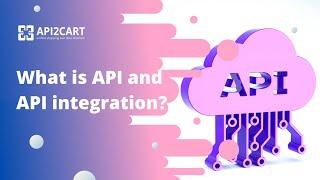 What Is API And API Integration? | API2Cart