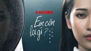 EM CÒN LẠI GÌ - KARAOKE BEAT CHUẨN - SARA LUU