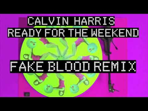 Calvin Harris  Ready For The Weekend  FAKE BLOOD REMIX
