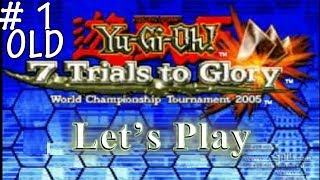 [OLD]Yu-Gi-Oh 7 Trials to Glory Let's Play - Episode 1 (I Still Fail...)