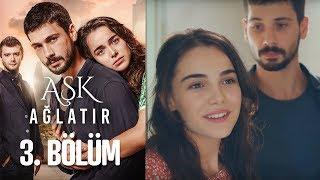 Aşk Ağlatır 3. Bölüm