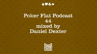 Poker Flat Podcast 44 mixed by Daniel Dexter