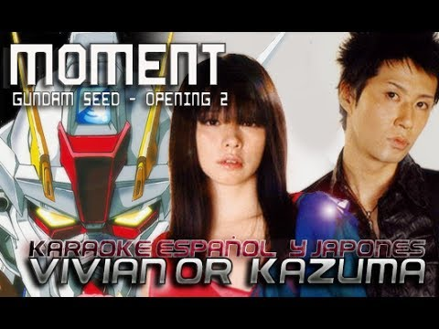 Vivian or Kazuma - Moment -Gundam Seed OP 2- (Sub Español + Karaoke)