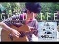 G-Eazy & Kehlani - Good Life (Fingerstyle Guitar Cover | Chokepin) Ost. Fast & Furious 8