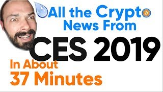 🕗 All the (Relevant) Crypto News from CES 2019 in About 37 Minutes 🕗