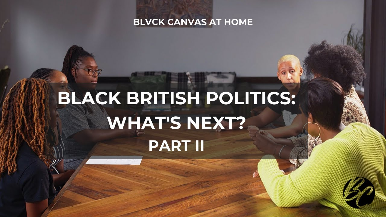 BLVCK CANVAS AT HOME | BLACK BRITISH POLITICS: WHAT'S NEXT? (PT.2)