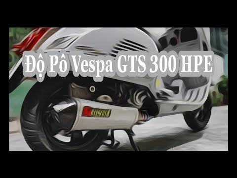 [VLOG 148] ĐỘ VESPA GTS 300 HPE CHO PÔ AKRAPOVIC TITAN SCOOTER