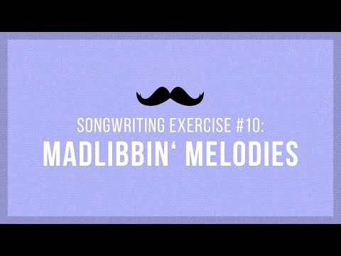 Madlibbin' Melodies | Songwriting Exercises 10