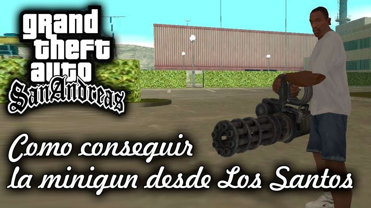 Donde Encontrar La Minigun En Gta San Andreas Pc Youtube
