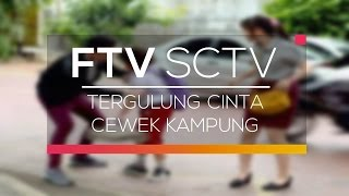 FTV SCTV - Tergulung Cinta Cewek Kampung