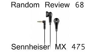 random Review 68: Sennheiser MX 475