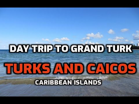 Day Trip to Grand Turk,Turks and Caicos Islands