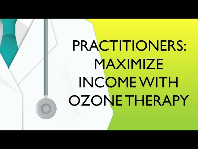PRACTITIONERS | Maximizing income and building sustainability with OZONE THERAPY