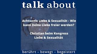 Achtsame Liebe & Sexualität - Wie kann Deine Liebe freier werden - Christian beim Kongress Liebe