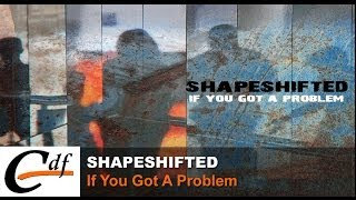 SHAPESHIFTED - If you got a problem (spit it out) (official)