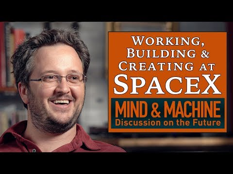 Working at SpaceX, Building the Future of Space Exploration on MIND & MACHINE