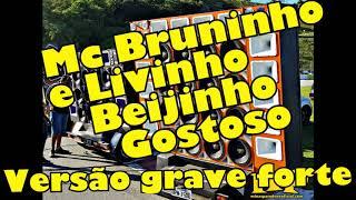 Mc Bruninho e Livinho - Beijinho Gostoso - VERSÃO GRAVE FORTE AUMENTADO