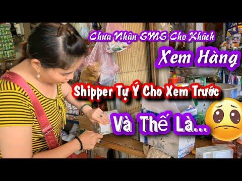 chưa nhận tin SMS cho xem hàng, nhưng shipper cho xem hàng trước và đây là cái kết  1 phen lên ruột